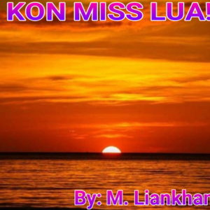 KON MISS LUA!    By: M Liankhansiam