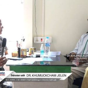 Healthcare | Interview with Dr. Khumuckcham Jelen M.D.(AIIMS), D.M.(AIIMS) Chief Cardiology & Director, Cath Lab,Imphal  Heart Institute,Sagolband,Imphal