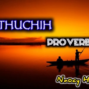 THUCHIH / PROVERBS by Naocy Haokip