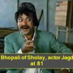 Sholay's 'Soorma Bhopali' Jagdeep dies at 81